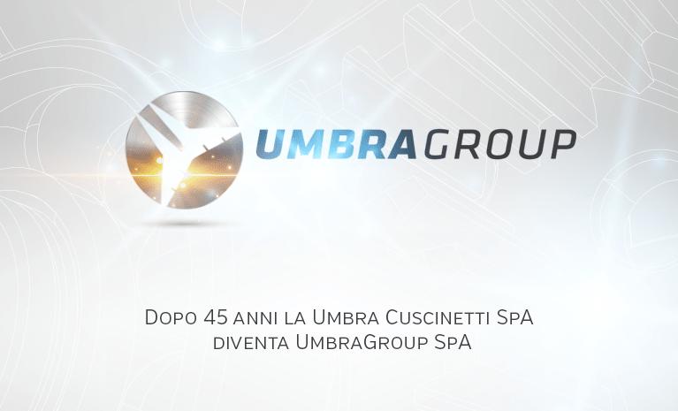 Umbra Cuscinetti SpA diventa UMBRAGROUP spa!1